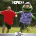expose him