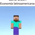 La economía latinoamericana parece diamante de maincra, está por debajo del suelo jajaj cepillin ya te deposité el kilo de tunas que me pediste, porfavor devuelveme a mi abuela :(