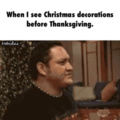 Seeing Christmas decorations before Christmas.